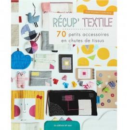 """Livre """"Récup' Textile - 70 petits accessoires en chutes de tissus"""""""