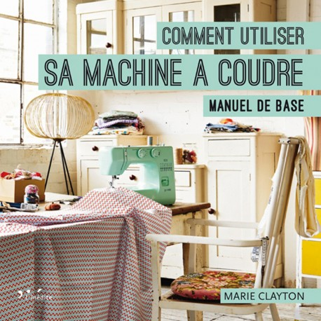 book comment utiliser sa machine coudre ma petite. Black Bedroom Furniture Sets. Home Design Ideas