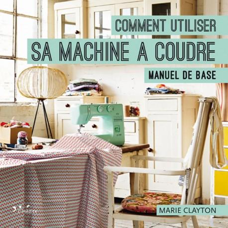 livre comment utiliser sa machine coudre ma petite. Black Bedroom Furniture Sets. Home Design Ideas